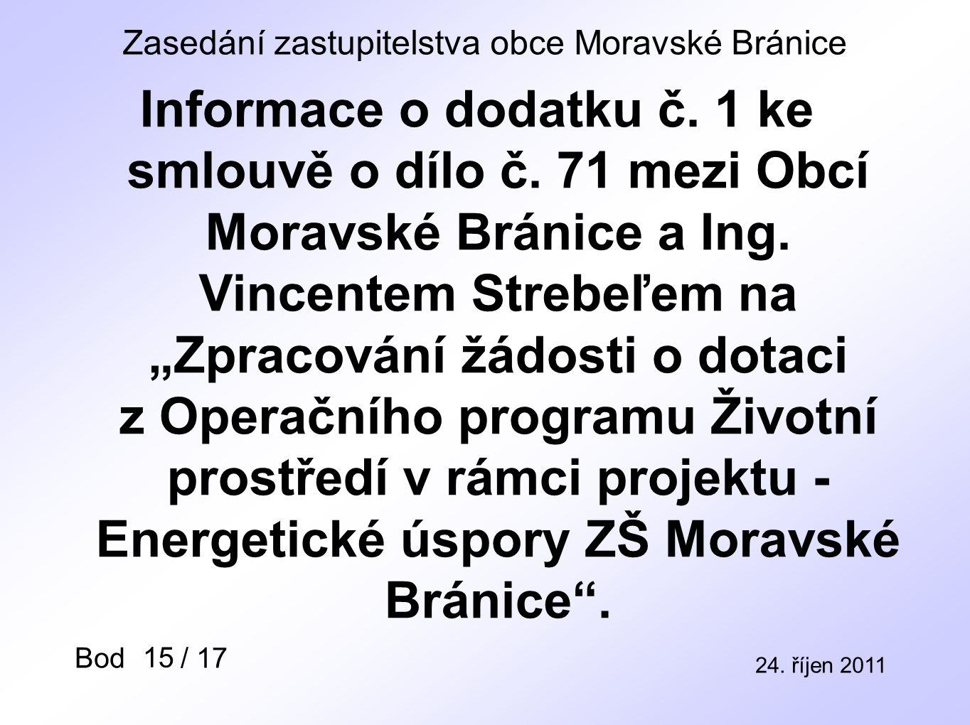Zasedání zastupitelstva obce Moravské Bránice 24. říjen 2011 Bod / 17 15 Informace o dodatku č.