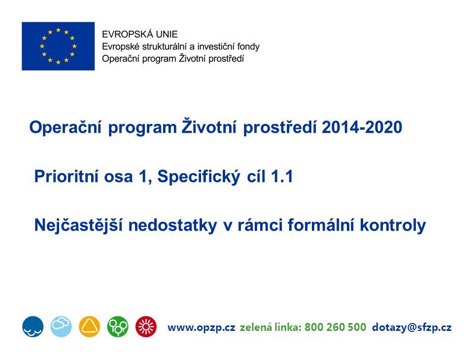 www.opzp.cz zelená linka: 800 260 500 dotazy@sfzp.cz Operační program Životní prostředí 2014-2020 Prioritní osa 1, Specifický cíl 1.1 Nejčastější nedostatky v rámci formální kontroly