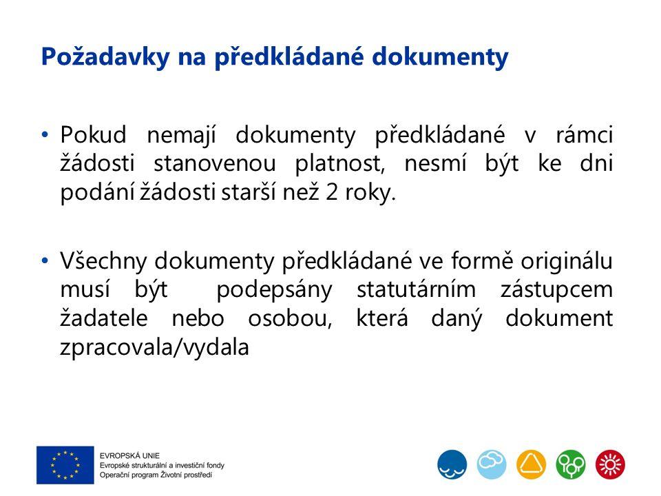 Požadavky na předkládané dokumenty Pokud nemají dokumenty předkládané v rámci žádosti stanovenou platnost, nesmí být ke dni podání žádosti starší než 2 roky.