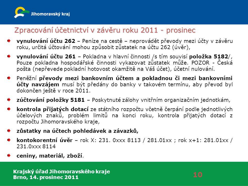 Krajský úřad Jihomoravského kraje Brno, 14. prosinec 2011 Zpracování účetnictví v závěru roku 2011 - prosinec 10 vynulování účtu 262 – Peníze na cestě