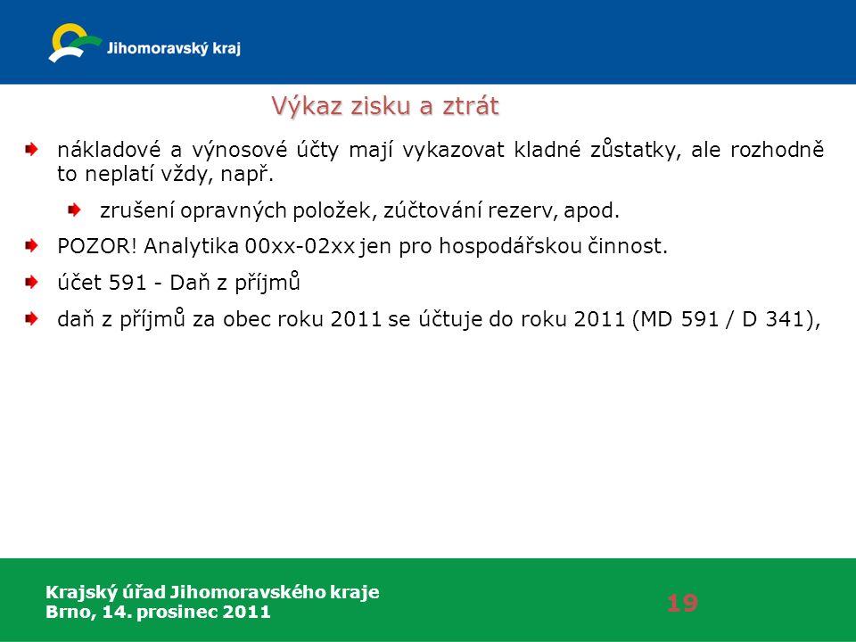 Krajský úřad Jihomoravského kraje Brno, 14. prosinec 2011 Výkaz zisku a ztrát 19 nákladové a výnosové účty mají vykazovat kladné zůstatky, ale rozhodn