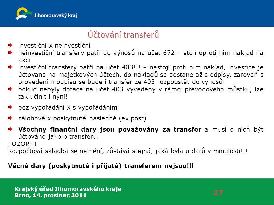Krajský úřad Jihomoravského kraje Brno, 14. prosinec 2011 Účtování transferů 27 investiční x neinvestiční neinvestiční transfery patří do výnosů na úč