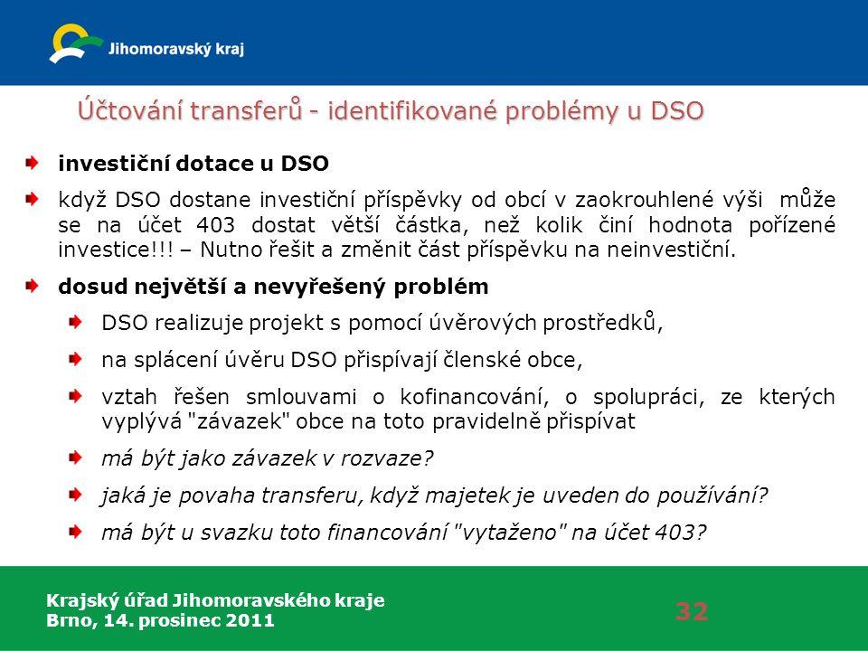 Krajský úřad Jihomoravského kraje Brno, 14. prosinec 2011 Účtování transferů - identifikované problémy u DSO 32 investiční dotace u DSO když DSO dosta