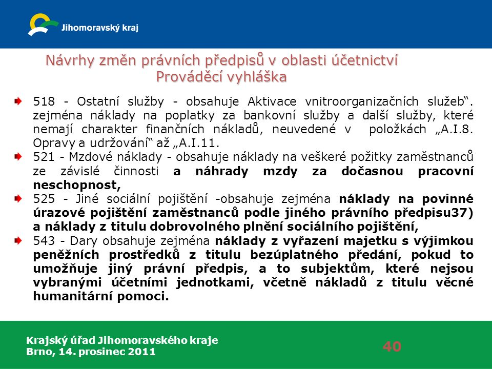 Krajský úřad Jihomoravského kraje Brno, 14. prosinec 2011 Návrhy změn právních předpisů v oblasti účetnictví Prováděcí vyhláška 40 518 - Ostatní služb