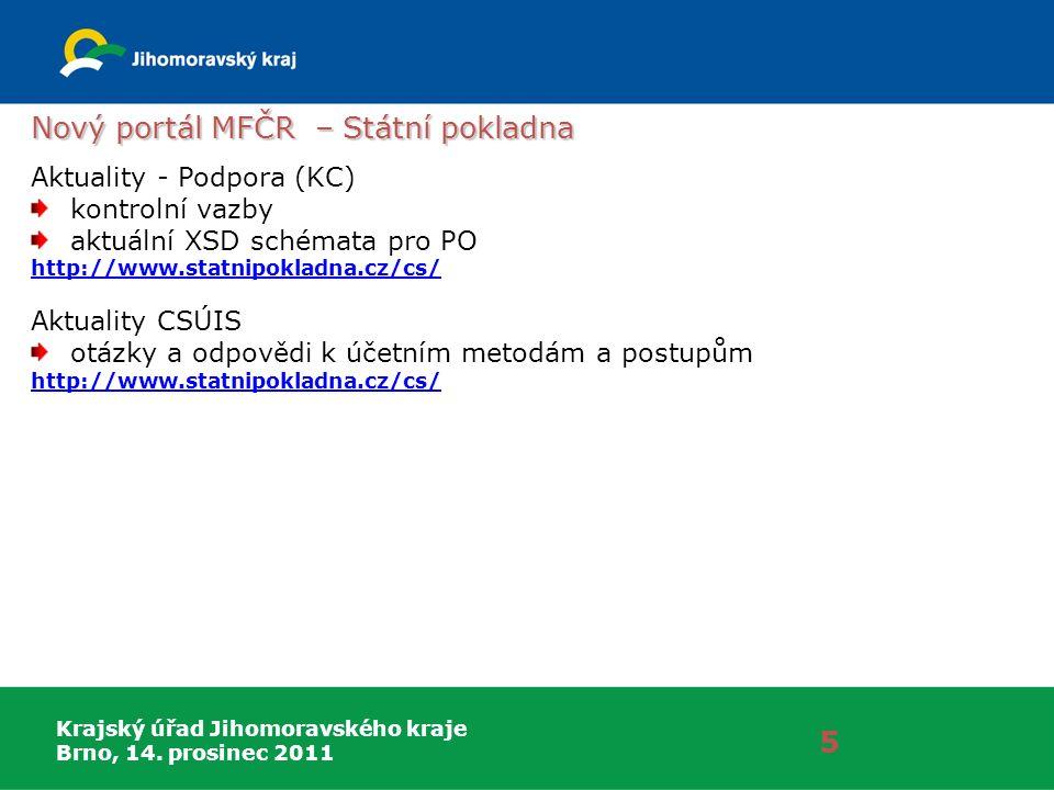 Krajský úřad Jihomoravského kraje Brno, 14. prosinec 2011 5 Nový portál MFČR – Státní pokladna Aktuality - Podpora (KC) kontrolní vazby aktuální XSD s