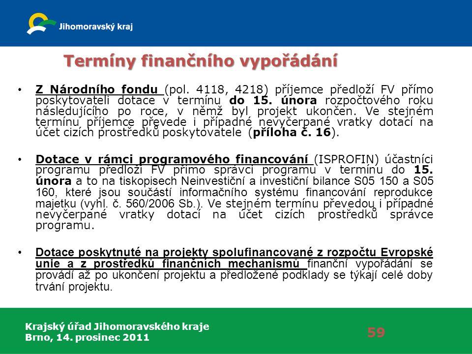 Krajský úřad Jihomoravského kraje Brno, 14. prosinec 2011 Termíny finančního vypořádání Z Národního fondu (pol. 4118, 4218) příjemce předloží FV přímo