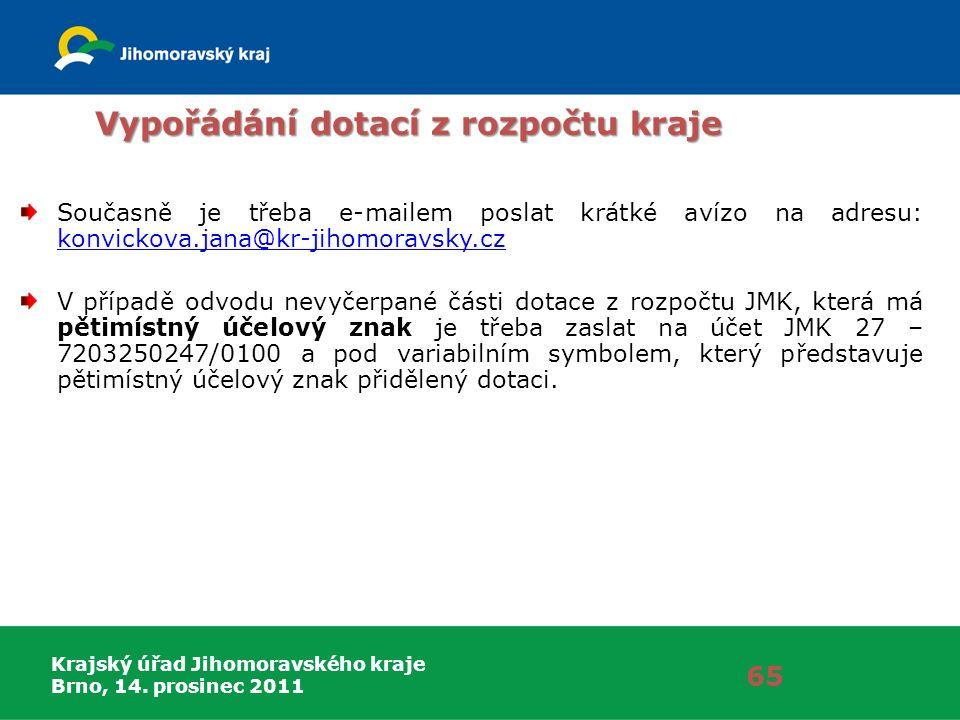 Krajský úřad Jihomoravského kraje Brno, 14. prosinec 2011 Vypořádání dotací z rozpočtu kraje Současně je třeba e-mailem poslat krátké avízo na adresu: