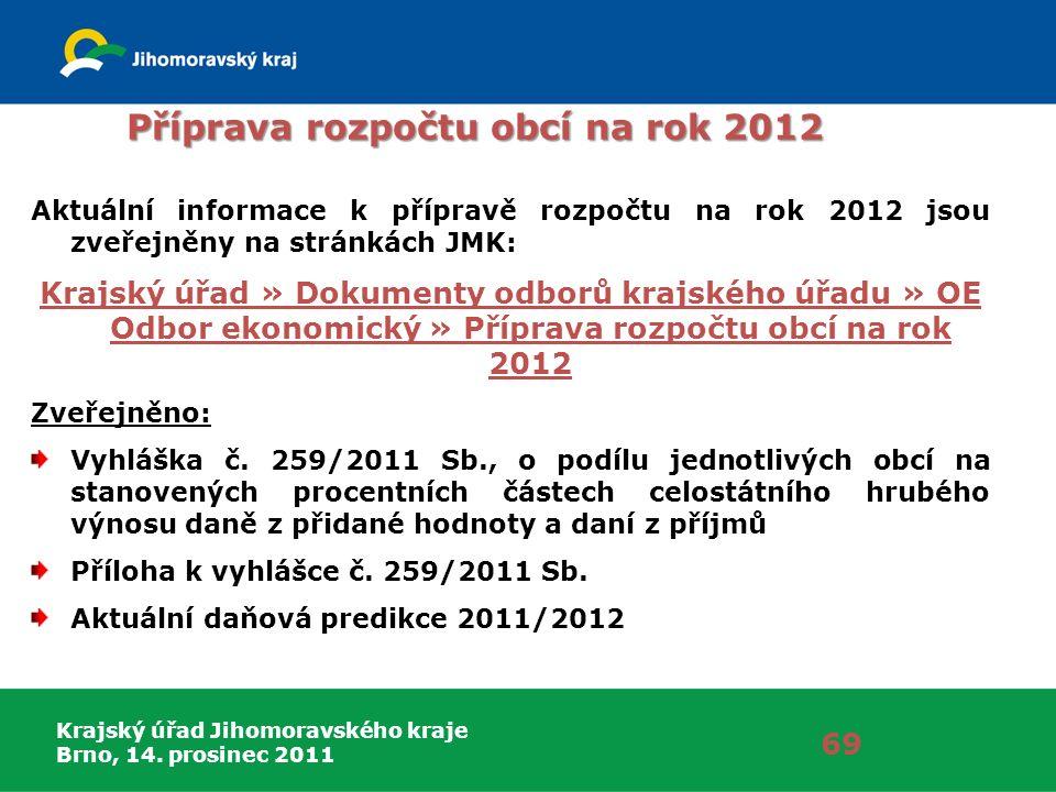 Krajský úřad Jihomoravského kraje Brno, 14. prosinec 2011 69 Příprava rozpočtu obcí na rok 2012 Aktuální informace k přípravě rozpočtu na rok 2012 jso