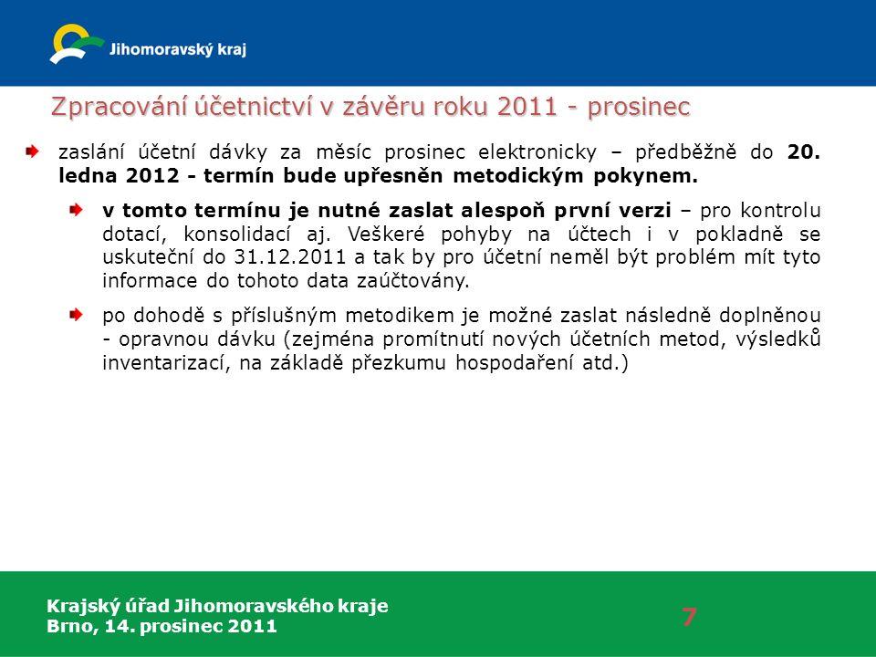 Krajský úřad Jihomoravského kraje Brno, 14. prosinec 2011 Zpracování účetnictví v závěru roku 2011 - prosinec 7 zaslání účetní dávky za měsíc prosinec