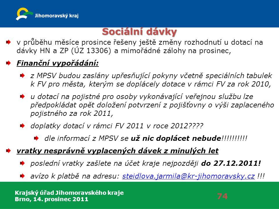Krajský úřad Jihomoravského kraje Brno, 14. prosinec 2011 74 Sociální dávky v průběhu měsíce prosince řešeny ještě změny rozhodnutí u dotací na dávky