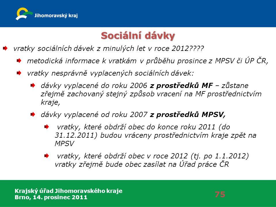 Krajský úřad Jihomoravského kraje Brno, 14. prosinec 2011 75 Sociální dávky vratky sociálních dávek z minulých let v roce 2012???? metodická informace