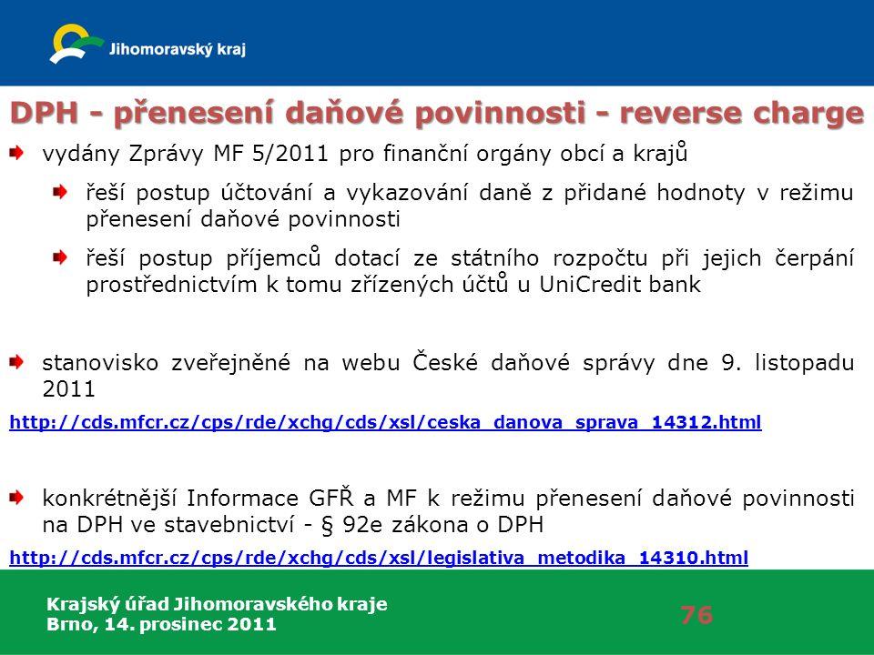 Krajský úřad Jihomoravského kraje Brno, 14. prosinec 2011 76 DPH - přenesení daňové povinnosti - reverse charge vydány Zprávy MF 5/2011 pro finanční o