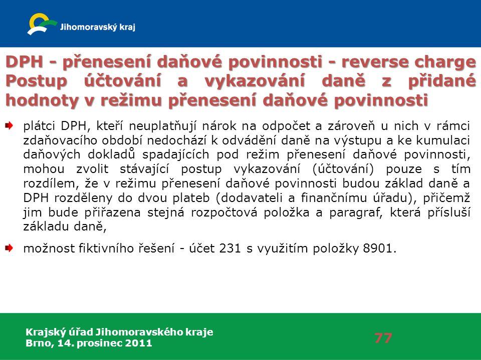 Krajský úřad Jihomoravského kraje Brno, 14. prosinec 2011 77 DPH - přenesení daňové povinnosti - reverse charge Postup účtování a vykazování daně z př