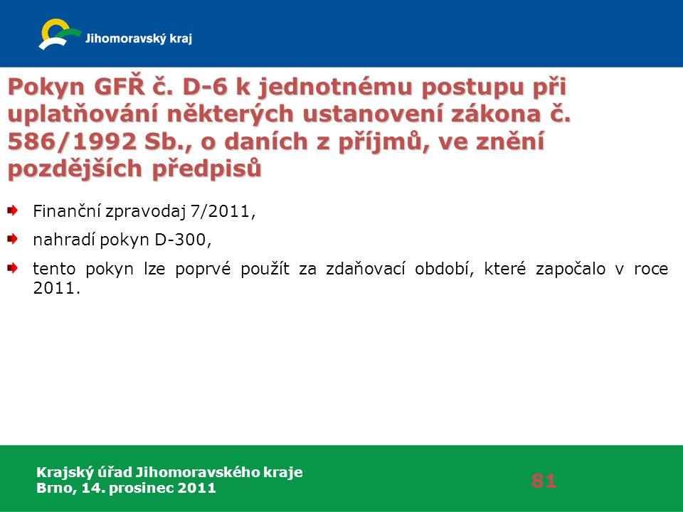 Krajský úřad Jihomoravského kraje Brno, 14. prosinec 2011 81 Pokyn GFŘ č. D-6 k jednotnému postupu při uplatňování některých ustanovení zákona č. 586/