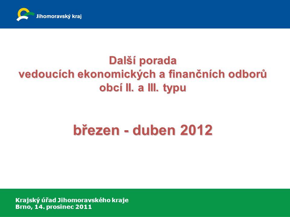 Krajský úřad Jihomoravského kraje Brno, 14. prosinec 2011 Další porada vedoucích ekonomických a finančních odborů obcí II. a III. typu březen - duben