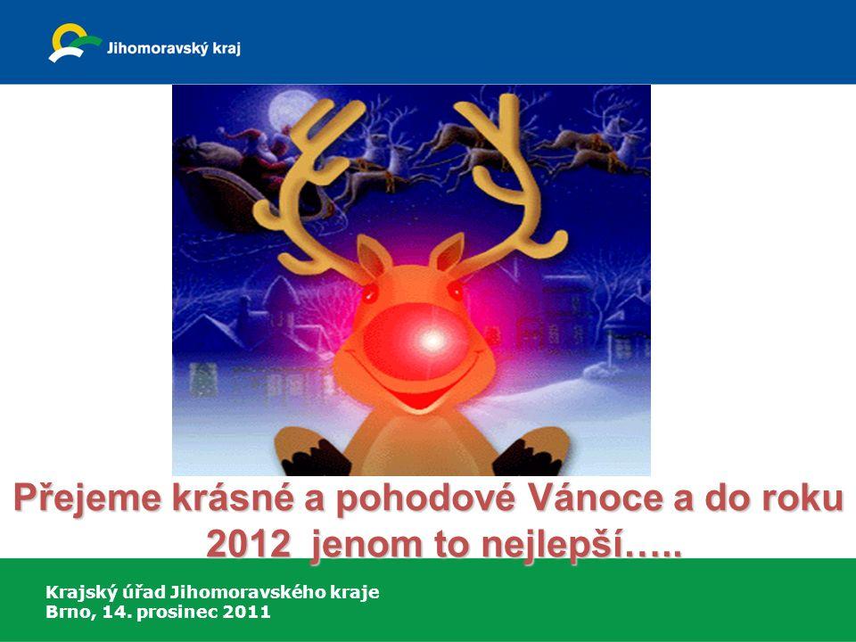 Krajský úřad Jihomoravského kraje Brno, 14. prosinec 2011 Přejeme krásné a pohodové Vánoce a do roku 2012 jenom to nejlepší…..