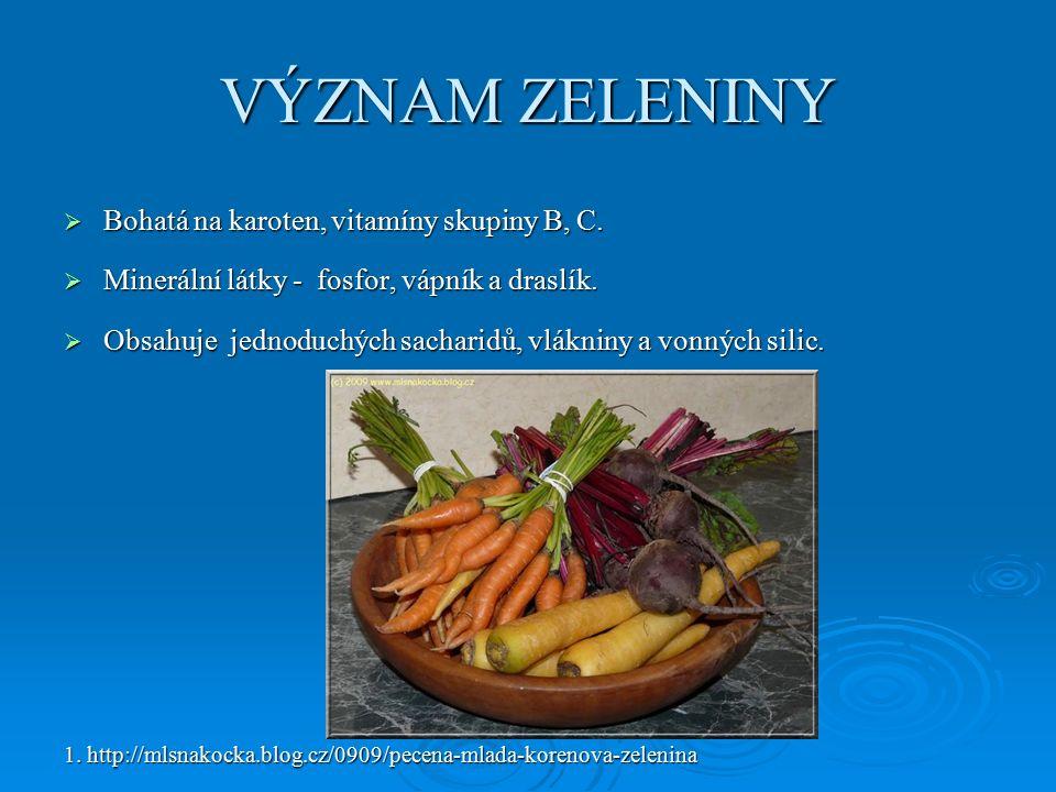 VÝZNAM ZELENINY  Bohatá na karoten, vitamíny skupiny B, C.