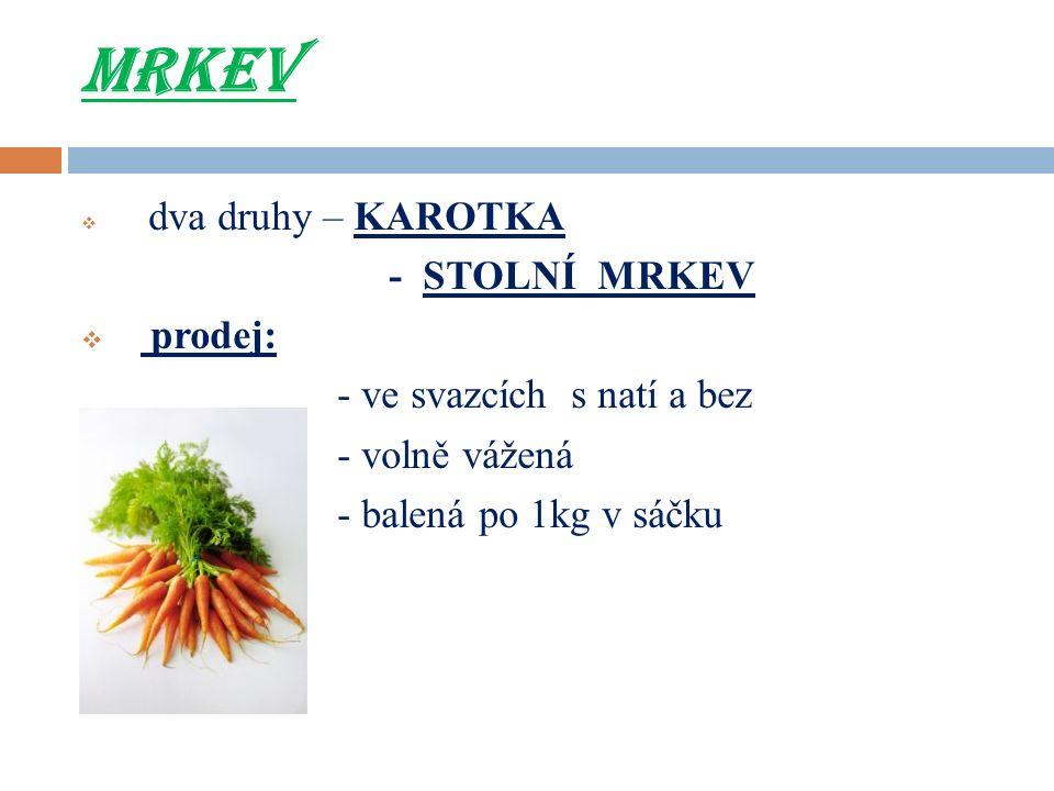 MRKEV  dva druhy – KAROTKA - STOLNÍ MRKEV  prodej: - ve svazcích s natí a bez - volně vážená - balená po 1kg v sáčku