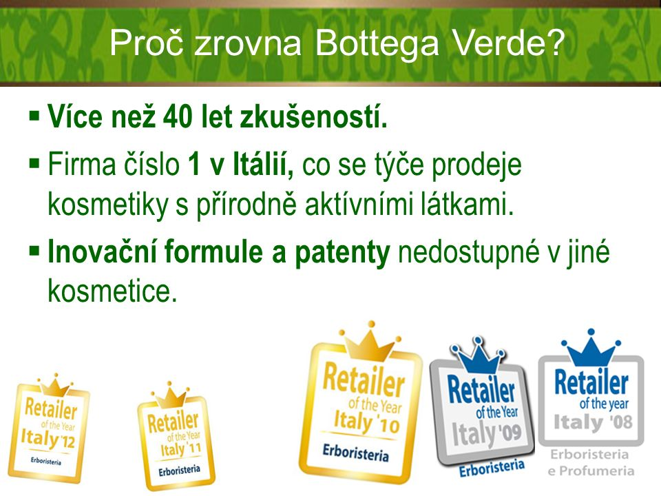 Proč zrovna Bottega Verde?  Více než 40 let zkušeností.  Firma číslo 1 v Itálií, co se týče prodeje kosmetiky s přírodně aktívními látkami.  Inovač