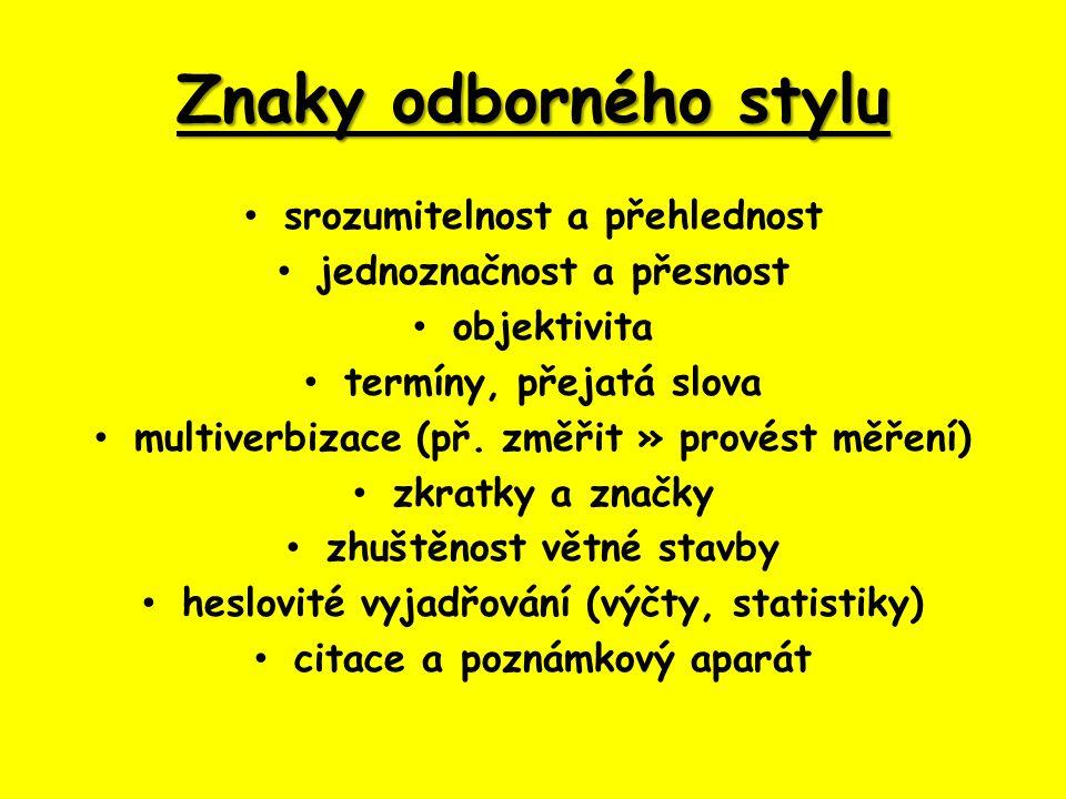 Znaky odborného stylu srozumitelnost a přehlednost jednoznačnost a přesnost objektivita termíny, přejatá slova multiverbizace (př.