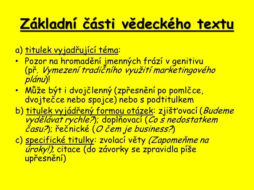 Základní části vědeckého textu a) titulek vyjadřující téma: Pozor na hromadění jmenných frází v genitivu (př.