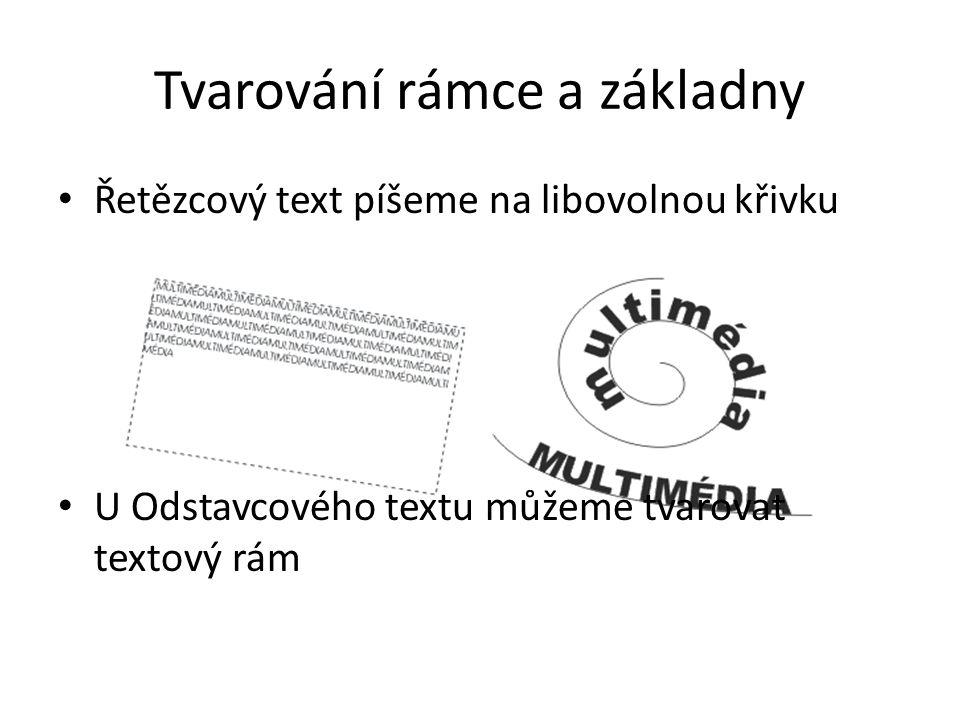 Tvarování rámce a základny Řetězcový text píšeme na libovolnou křivku U Odstavcového textu můžeme tvarovat textový rám