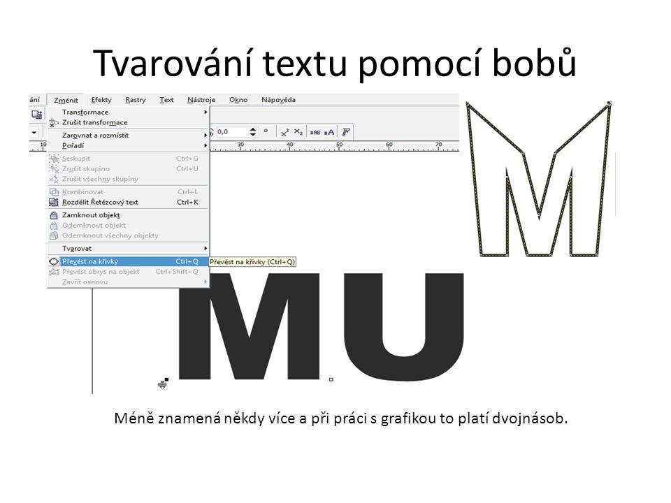 Tvarování textu pomocí bobů Méně znamená někdy více a při práci s grafikou to platí dvojnásob.