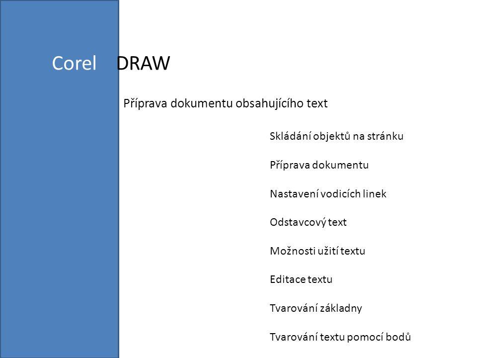 Corel DRAW Příprava dokumentu obsahujícího text Skládání objektů na stránku Příprava dokumentu Nastavení vodicích linek Odstavcový text Možnosti užití textu Editace textu Tvarování základny Tvarování textu pomocí bodů