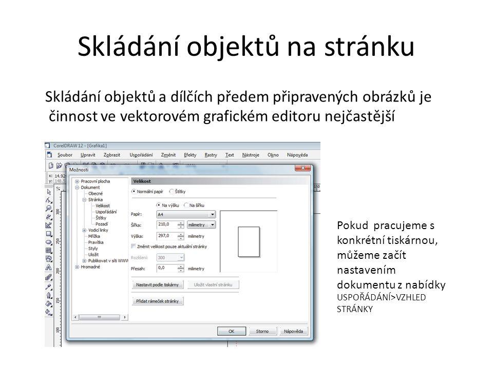 Skládání objektů na stránku Skládání objektů a dílčích předem připravených obrázků je činnost ve vektorovém grafickém editoru nejčastější Pokud pracujeme s konkrétní tiskárnou, můžeme začít nastavením dokumentu z nabídky USPOŘÁDÁNÍ>VZHLED STRÁNKY