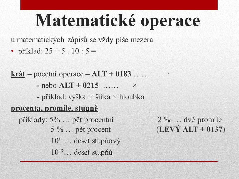 stupeň, minuta, vteřina stupeň – značí se na klávesnici minuta – ALT + 8242 … ′ vteřina – ALT + 8243 … ″ příklad: 45°25′12″ obecné konstanty a proměnné například: x, y, π … se píší kurzívou fyzikální jednotky mezi číslem a jednotkami se píše mezera příklad: 55 km, 1520 kg