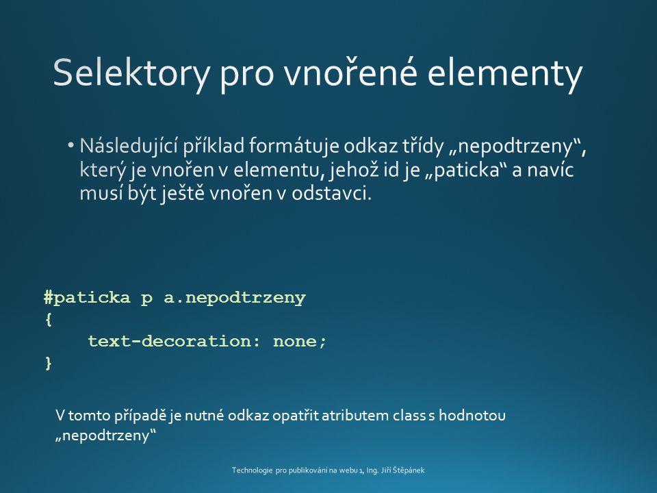 """#paticka p a.nepodtrzeny { text-decoration: none; } V tomto případě je nutné odkaz opatřit atributem class s hodnotou """"nepodtrzeny"""""""