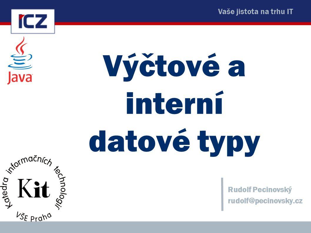 Vaše jistota na trhu IT Výčtové a interní datové typy Rudolf Pecinovský rudolf@pecinovsky.cz