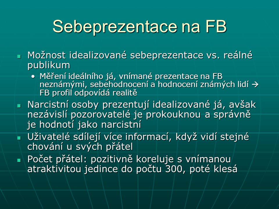 Sebeprezentace na FB Možnost idealizované sebeprezentace vs.