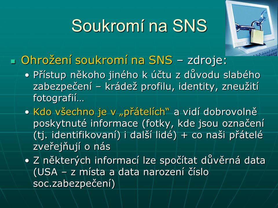 """Soukromí na SNS Ohrožení soukromí na SNS – zdroje: Ohrožení soukromí na SNS – zdroje: Přístup někoho jiného k účtu z důvodu slabého zabezpečení – krádež profilu, identity, zneužití fotografií…Přístup někoho jiného k účtu z důvodu slabého zabezpečení – krádež profilu, identity, zneužití fotografií… Kdo všechno je v """"přátelích a vidí dobrovolně poskytnuté informace (fotky, kde jsou označení (tj."""