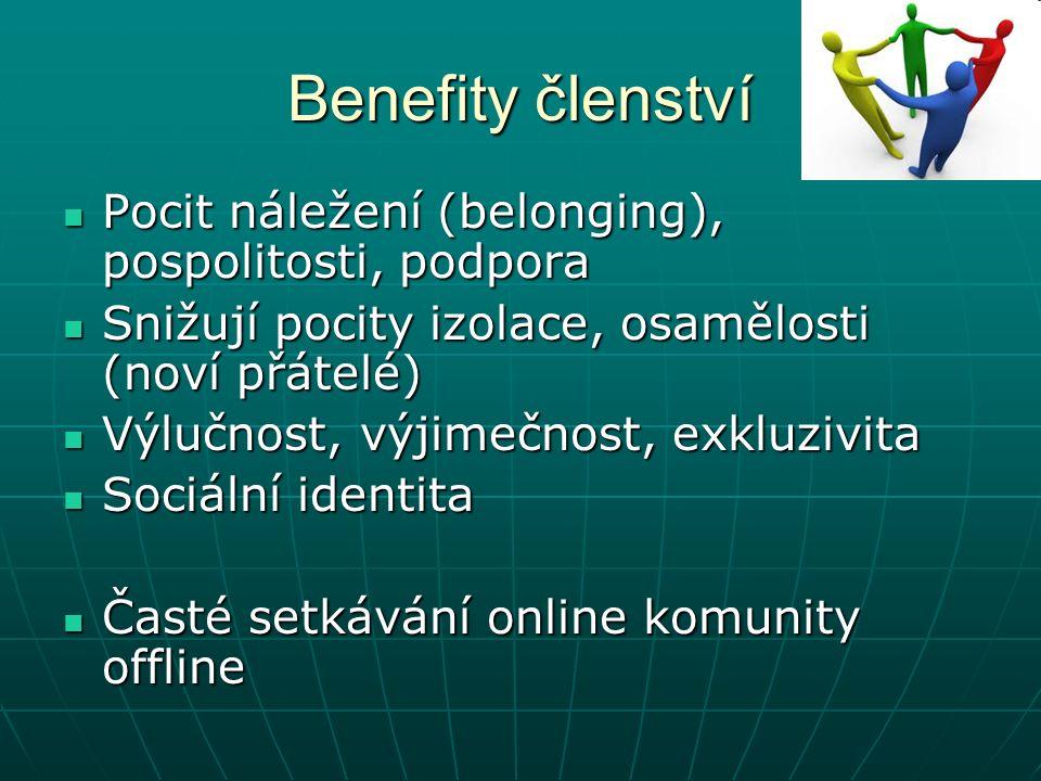Benefity členství Pocit náležení (belonging), pospolitosti, podpora Pocit náležení (belonging), pospolitosti, podpora Snižují pocity izolace, osamělosti (noví přátelé) Snižují pocity izolace, osamělosti (noví přátelé) Výlučnost, výjimečnost, exkluzivita Výlučnost, výjimečnost, exkluzivita Sociální identita Sociální identita Časté setkávání online komunity offline Časté setkávání online komunity offline