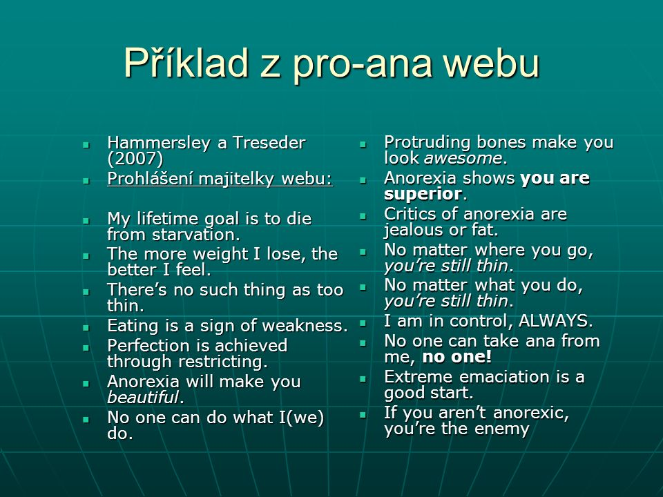 Příklad z pro-ana webu Hammersley a Treseder (2007) Hammersley a Treseder (2007) Prohlášení majitelky webu: Prohlášení majitelky webu: My lifetime goal is to die from starvation.