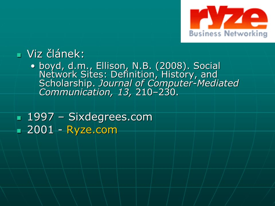 Viz článek: Viz článek: boyd, d.m., Ellison, N.B. (2008).