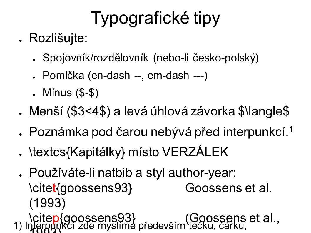 Typografické tipy ● Rozlišujte: ● Spojovník/rozdělovník (nebo-li česko-polský) ● Pomlčka (en-dash --, em-dash ---) ● Mínus ($-$) ● Menší ($3<4$) a lev