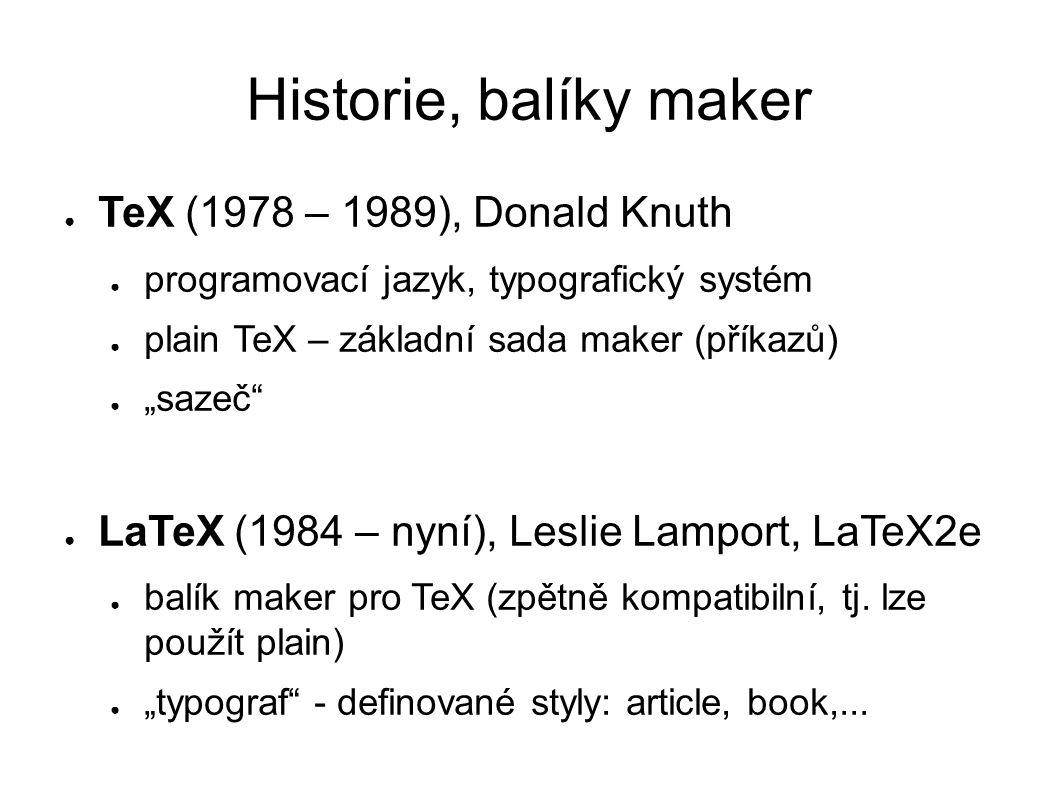 """Historie, balíky maker ● TeX (1978 – 1989), Donald Knuth ● programovací jazyk, typografický systém ● plain TeX – základní sada maker (příkazů) ● """"saze"""