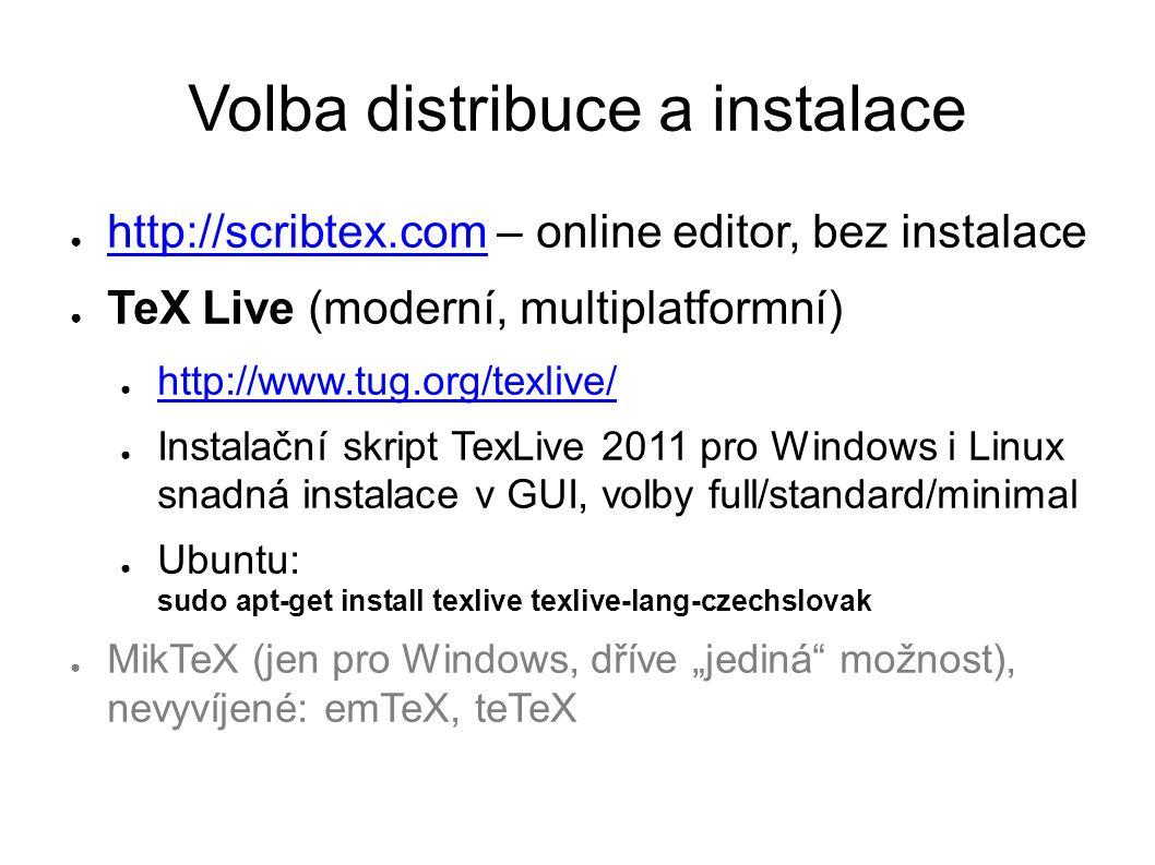 Volba distribuce a instalace ● http://scribtex.com – online editor, bez instalace http://scribtex.com ● TeX Live (moderní, multiplatformní) ● http://w