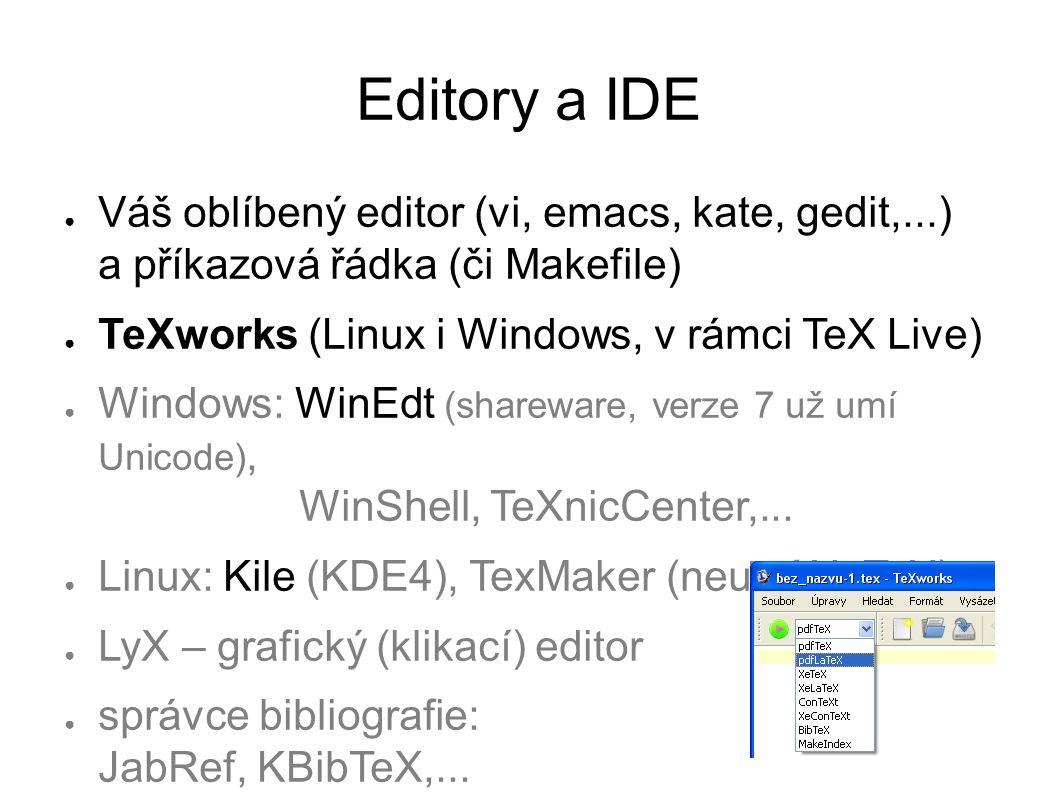 Překlad ● TEX →latex→ DVI →dvi2ps→ PS →ps2pdf→ PDF ● Obrázky mohou být jen v *.eps ● Nejde vkládat hypertextové odkazy ● TEX →pdflatex→ PDF ● obrázky v čemkoli krom *.eps ● includegraphics{obr} %.jpg.eps ● TEX → xelatex → PDF ● plná podpora Unicode, fonty OpenType ● TEX → lualatex → PDF