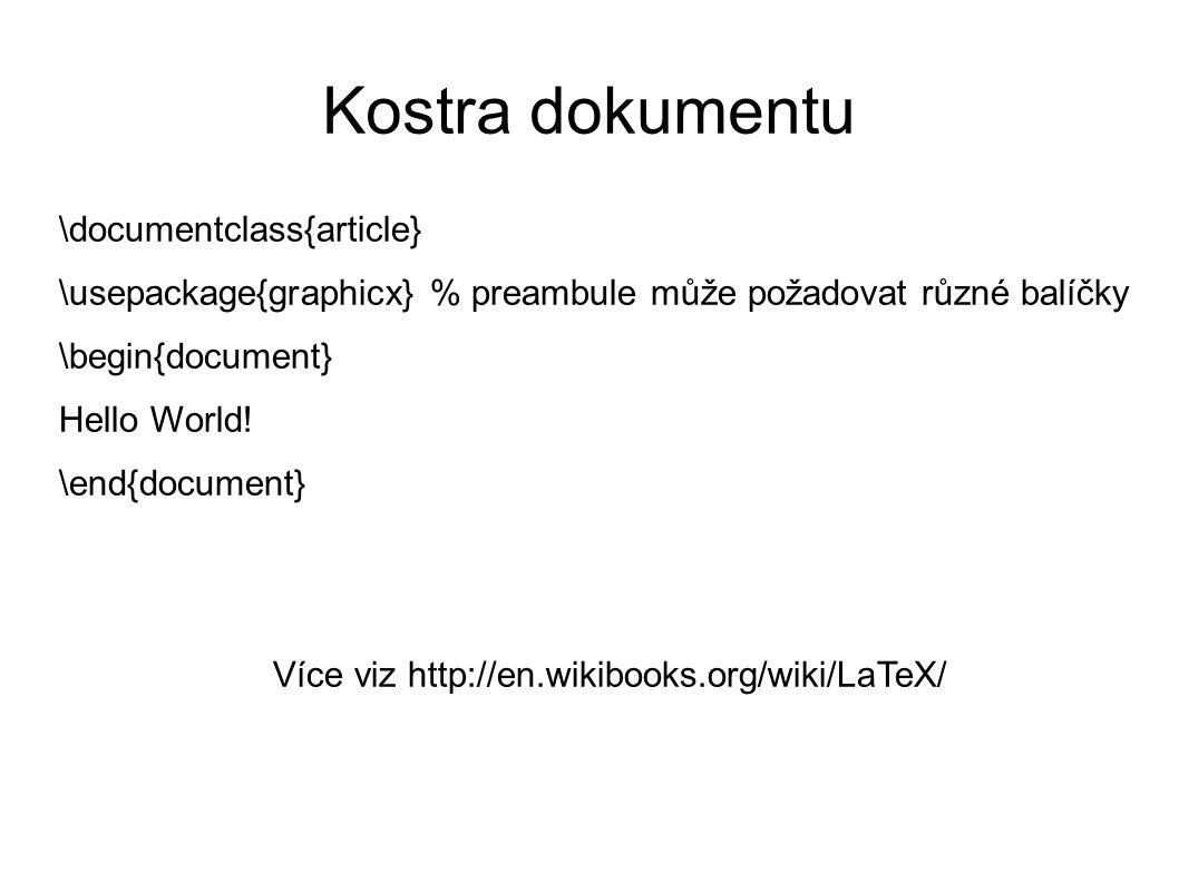 Kostra dokumentu \documentclass{article} \usepackage{graphicx} % preambule může požadovat různé balíčky \begin{document} Hello World! \end{document} V