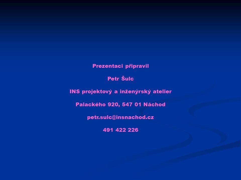 Prezentaci připravil Petr Šulc INS projektový a inženýrský atelier Palackého 920, 547 01 Náchod petr.sulc@insnachod.cz 491 422 226