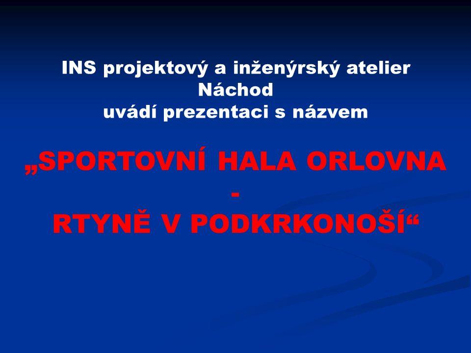 """INS projektový a inženýrský atelier Náchod uvádí prezentaci s názvem """"SPORTOVNÍ HALA ORLOVNA - RTYNĚ V PODKRKONOŠÍ"""