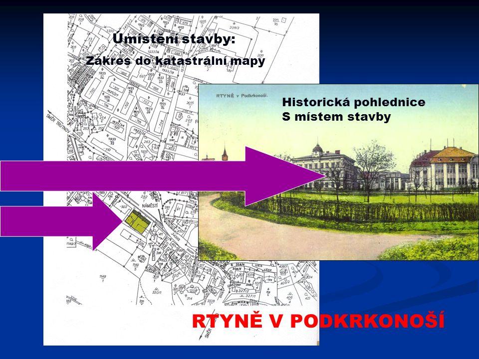 Úmístění stavby: RTYNĚ V PODKRKONOŠÍ Zákres do katastrální mapy Historická pohlednice S místem stavby