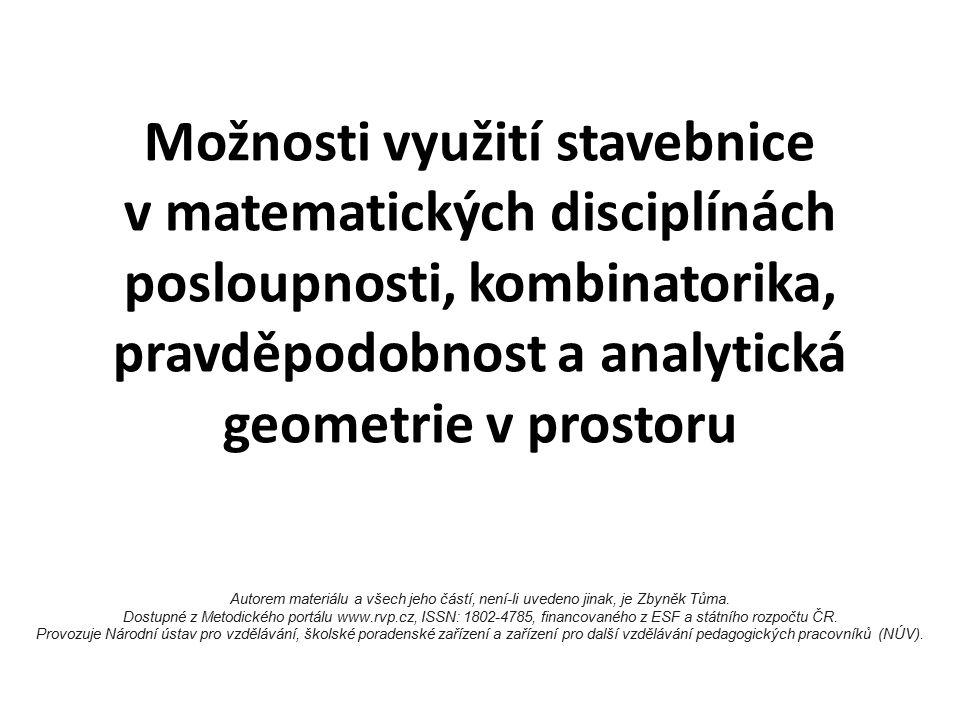 Možnosti využití stavebnice v matematických disciplínách posloupnosti, kombinatorika, pravděpodobnost a analytická geometrie v prostoru Autorem materiálu a všech jeho částí, není-li uvedeno jinak, je Zbyněk Tůma.