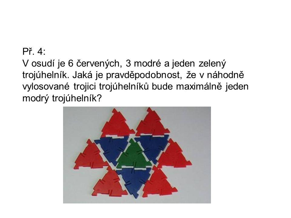 Př. 4: V osudí je 6 červených, 3 modré a jeden zelený trojúhelník. Jaká je pravděpodobnost, že v náhodně vylosované trojici trojúhelníků bude maximáln