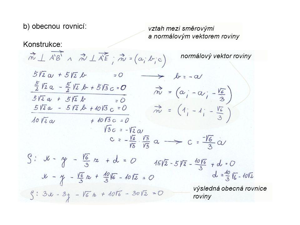 b) obecnou rovnicí: Konstrukce: výsledná obecná rovnice roviny normálový vektor roviny vztah mezi směrovými a normálovým vektorem roviny