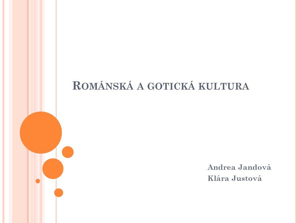 R OMÁNSKÁ A GOTICKÁ KULTURA Andrea Jandová Klára Justová