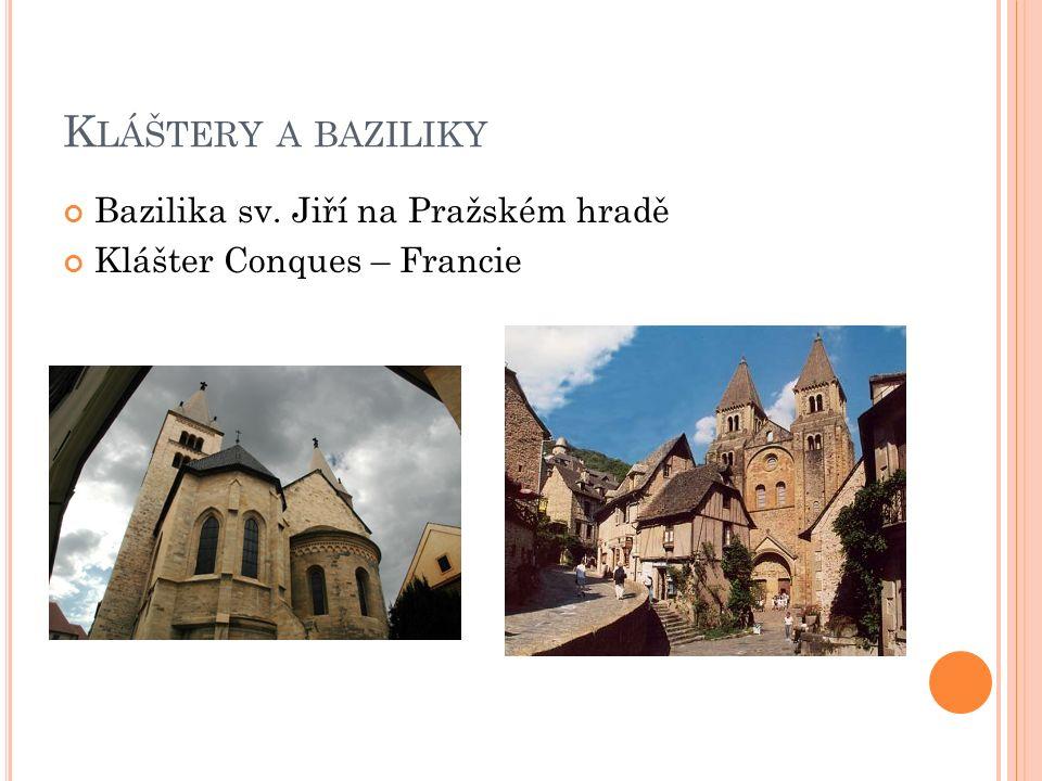 K LÁŠTERY A BAZILIKY Bazilika sv. Jiří na Pražském hradě Klášter Conques – Francie
